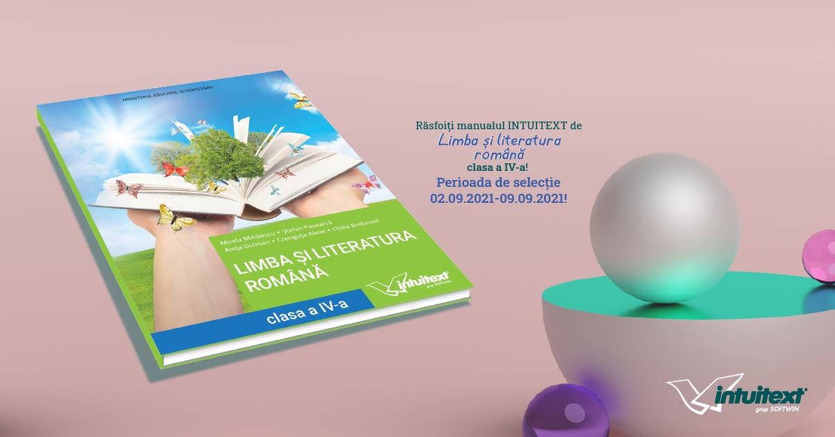 Editura INTUITEXT vă prezintă manualul câştigător pentru LIMBA și LITERATURA ROMÂNĂ, clasa IV-a.  Selecție până pe 9 septembrie!